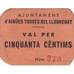 España 50 Cts. 1937. AIGUES TOSSES DEL LLOBREGAT-(B). EBC+/SC-. (Ayuntamiento). MUY RARO/A. y mas asi. TU. 45 - LGC. 28 C